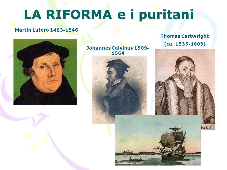 LA RIFORMA e i puritani Martin Lutero 1483-1546 Thomas Cartwright