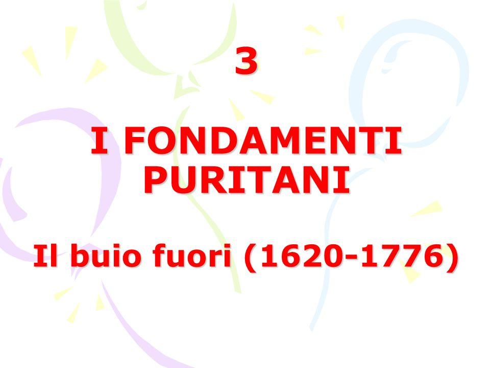 3 I FONDAMENTI PURITANI Il buio fuori (1620-1776)