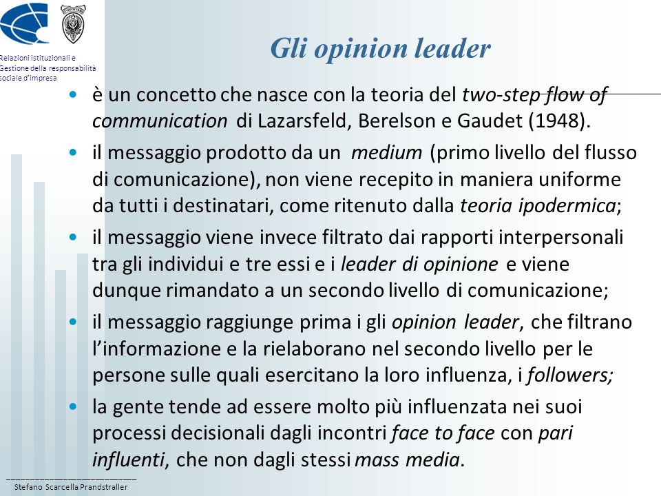 Gli opinion leader è un concetto che nasce con la teoria del two-step flow of communication di Lazarsfeld, Berelson e Gaudet (1948).