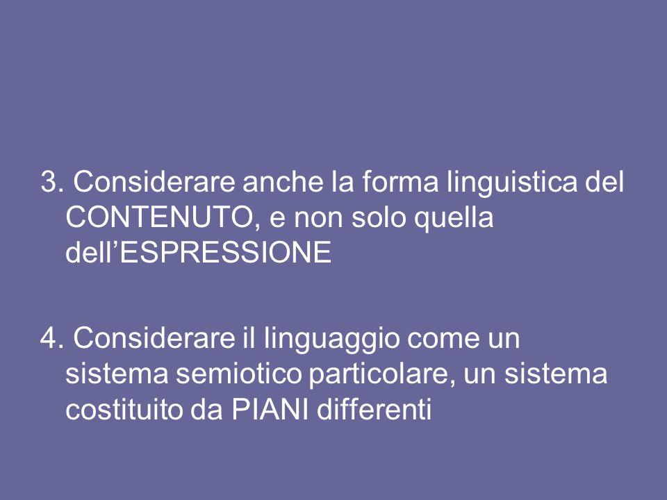 3. Considerare anche la forma linguistica del CONTENUTO, e non solo quella dell'ESPRESSIONE