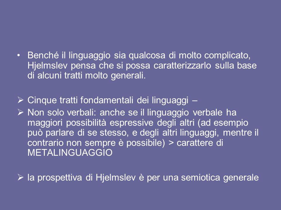 Benché il linguaggio sia qualcosa di molto complicato, Hjelmslev pensa che si possa caratterizzarlo sulla base di alcuni tratti molto generali.