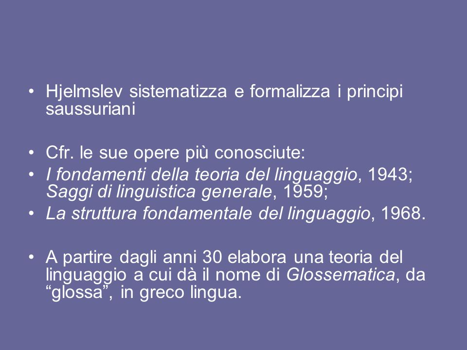 Hjelmslev sistematizza e formalizza i principi saussuriani