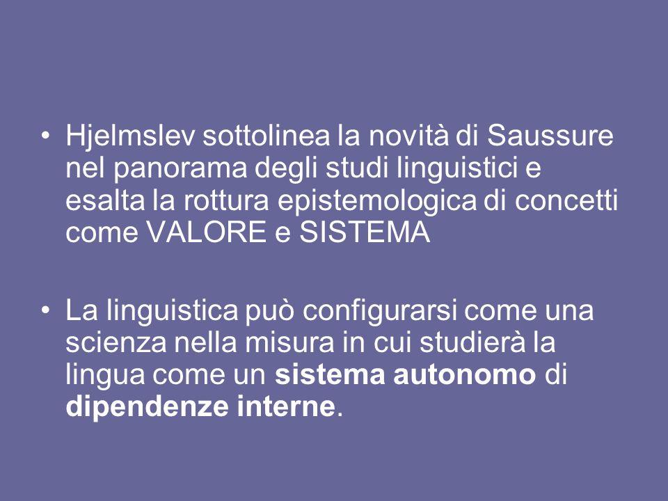 Hjelmslev sottolinea la novità di Saussure nel panorama degli studi linguistici e esalta la rottura epistemologica di concetti come VALORE e SISTEMA