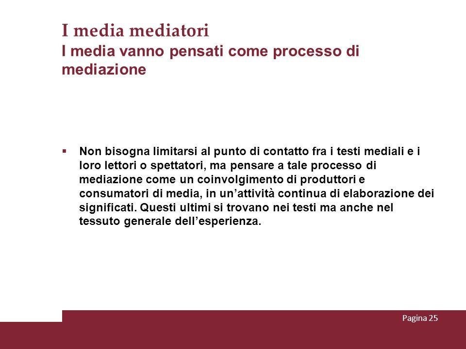 I media mediatori I media vanno pensati come processo di mediazione