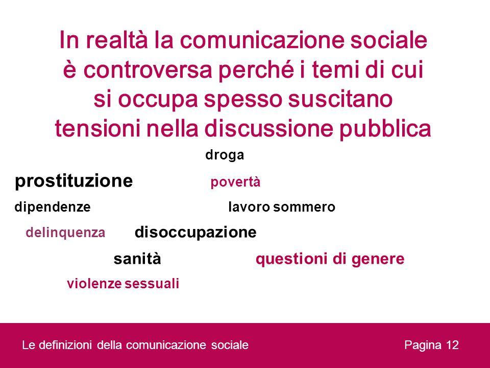 In realtà la comunicazione sociale è controversa perché i temi di cui si occupa spesso suscitano tensioni nella discussione pubblica