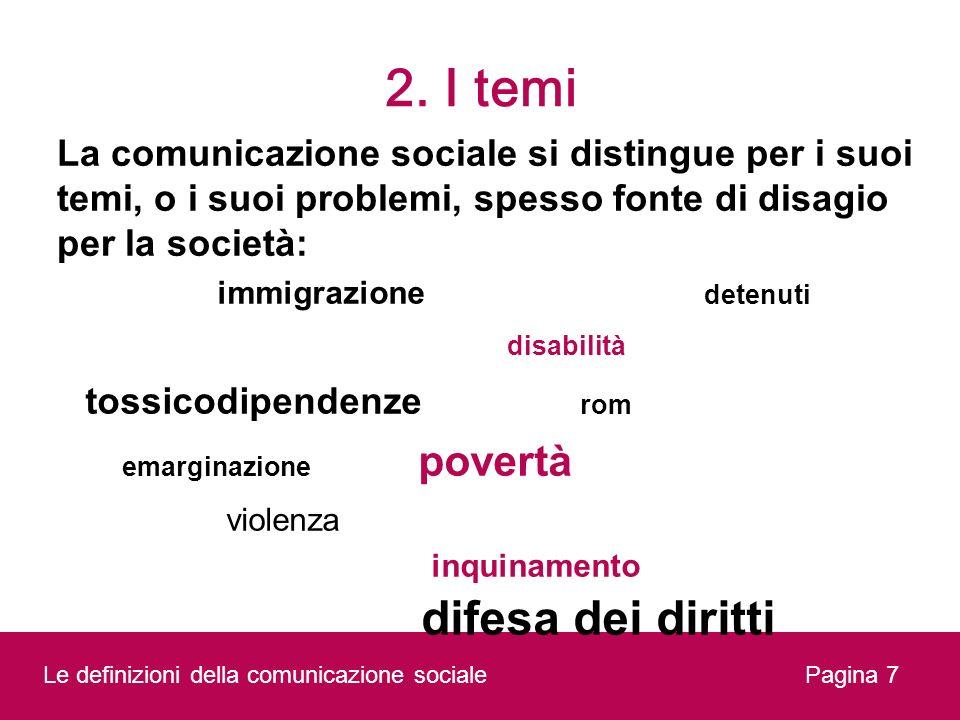 2. I temi La comunicazione sociale si distingue per i suoi temi, o i suoi problemi, spesso fonte di disagio per la società:
