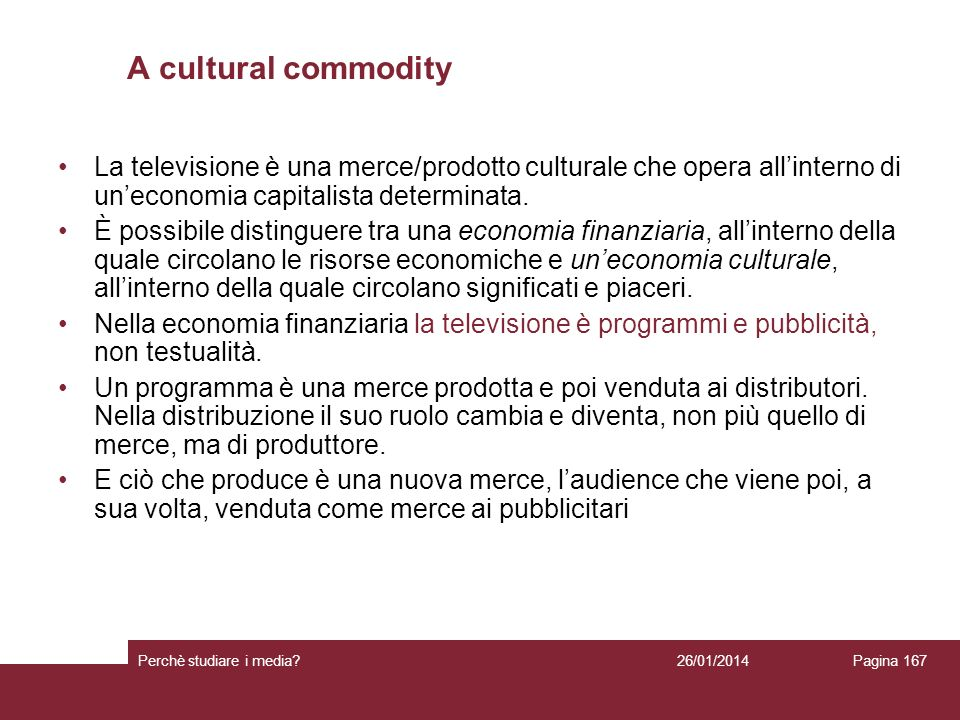 A cultural commodity La televisione è una merce/prodotto culturale che opera all'interno di un'economia capitalista determinata.