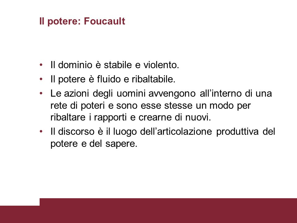 Il potere: Foucault Il dominio è stabile e violento. Il potere è fluido e ribaltabile.
