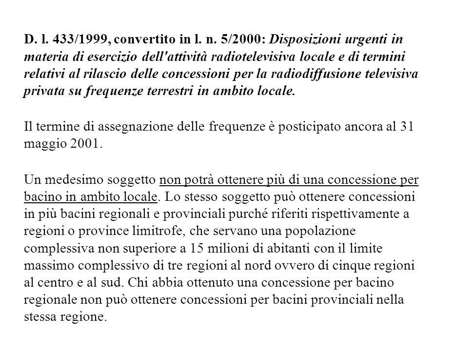 D. l. 433/1999, convertito in l. n. 5/2000: Disposizioni urgenti in materia di esercizio dell attività radiotelevisiva locale e di termini relativi al rilascio delle concessioni per la radiodiffusione televisiva privata su frequenze terrestri in ambito locale.