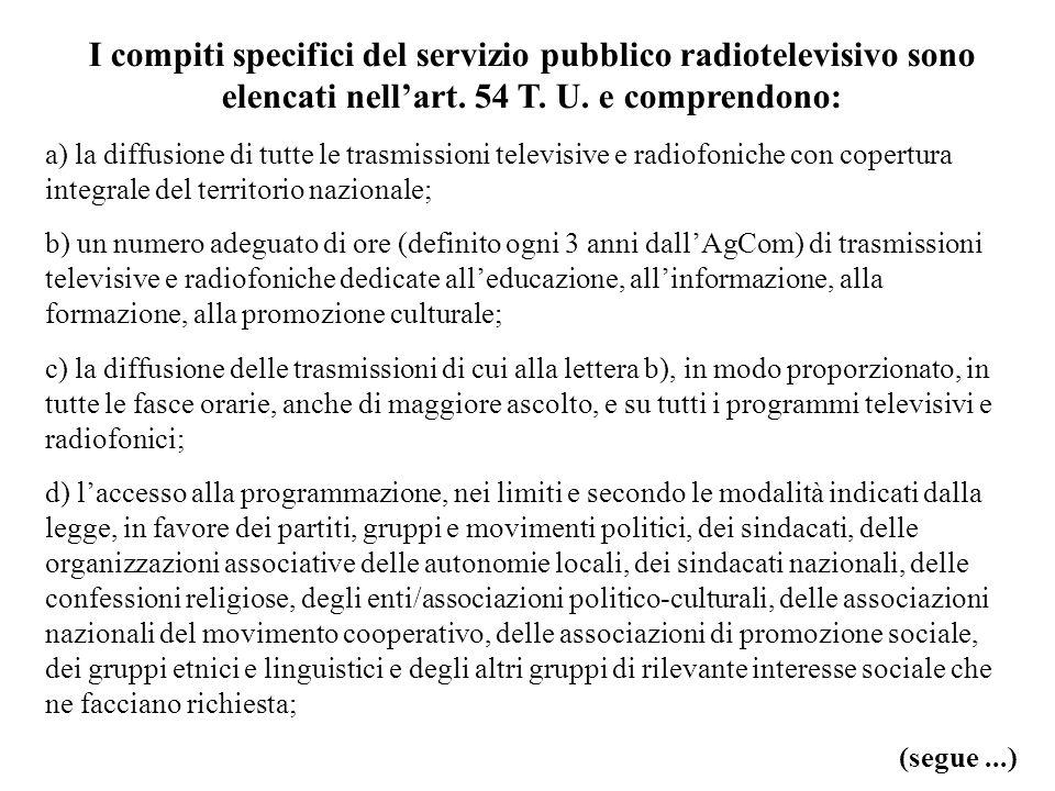 I compiti specifici del servizio pubblico radiotelevisivo sono elencati nell'art. 54 T. U. e comprendono: