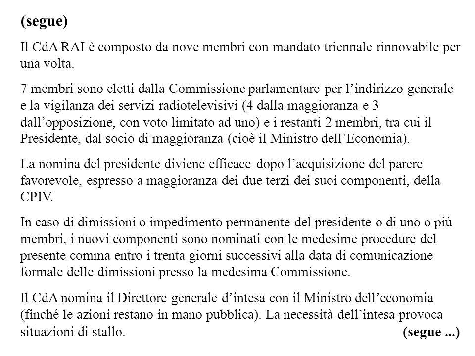 (segue) Il CdA RAI è composto da nove membri con mandato triennale rinnovabile per una volta.