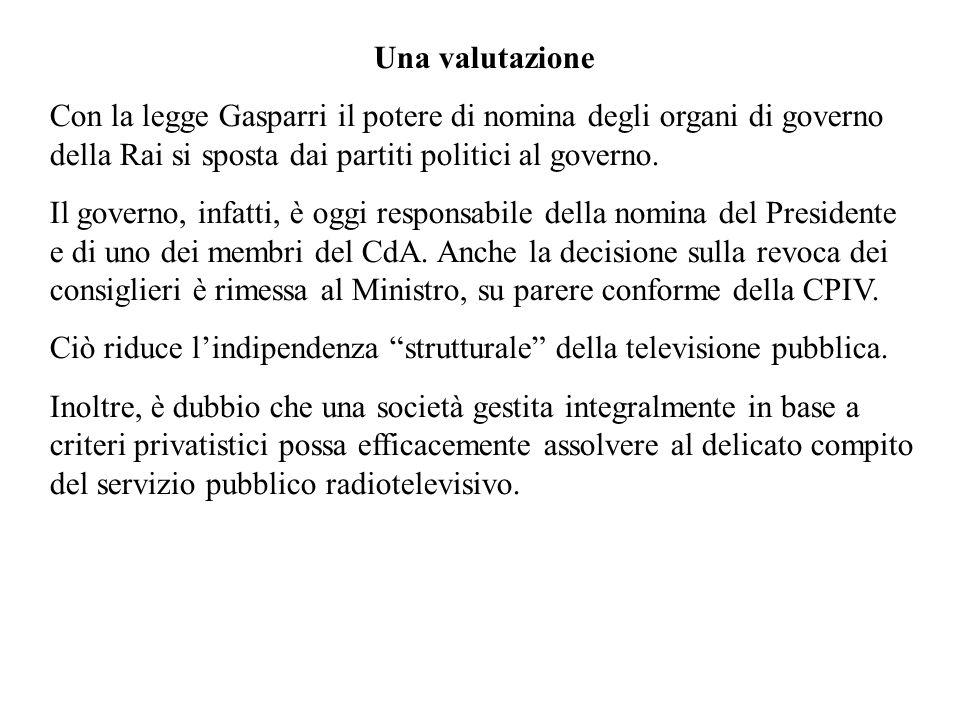 Una valutazione Con la legge Gasparri il potere di nomina degli organi di governo della Rai si sposta dai partiti politici al governo.