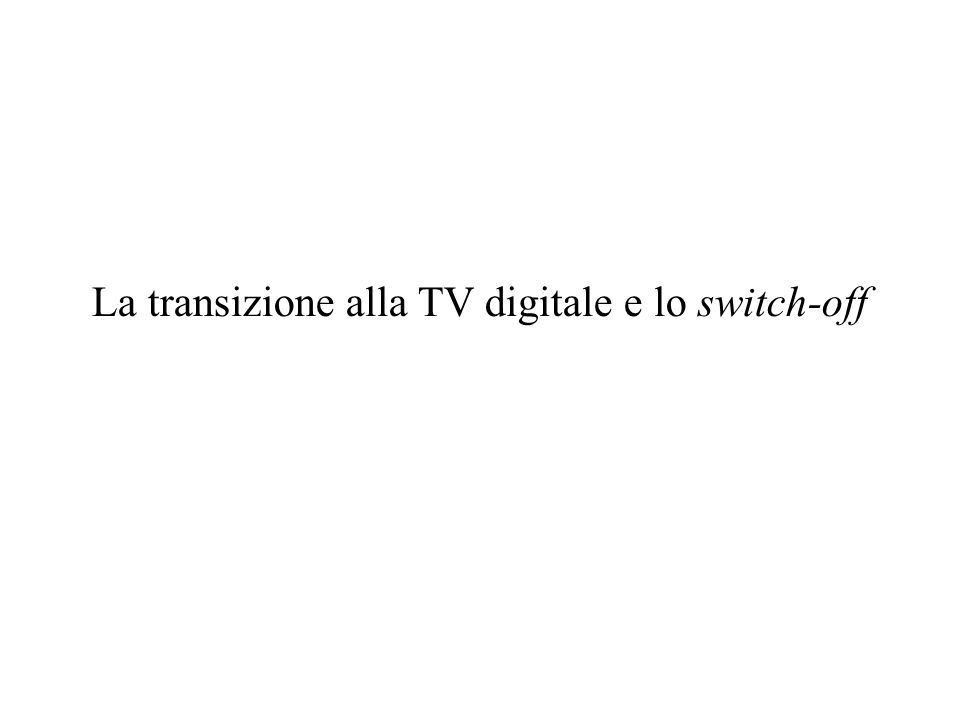 La transizione alla TV digitale e lo switch-off