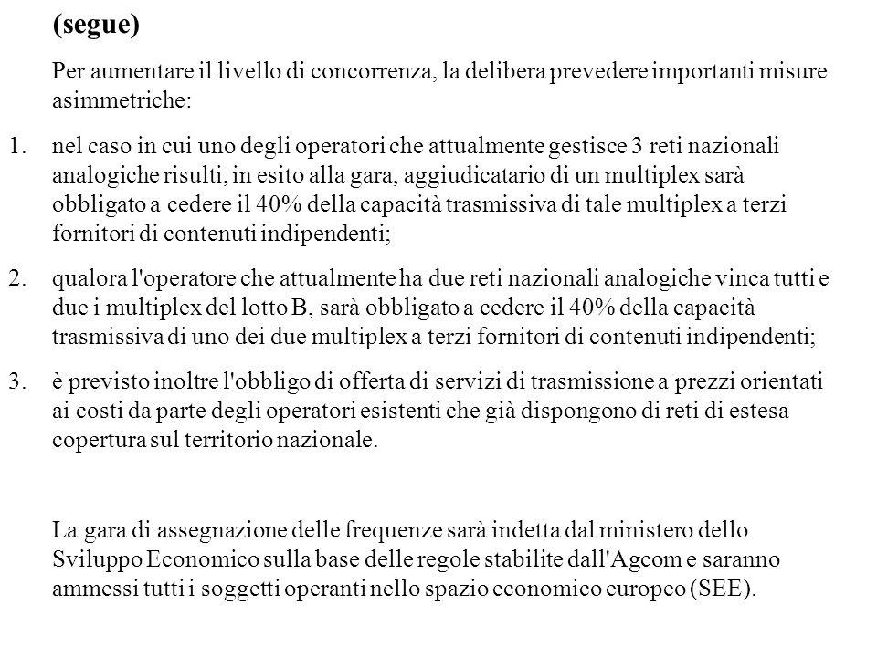 (segue) Per aumentare il livello di concorrenza, la delibera prevedere importanti misure asimmetriche: