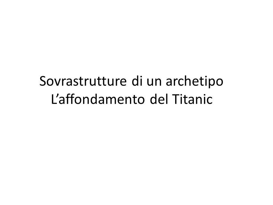 Sovrastrutture di un archetipo L'affondamento del Titanic