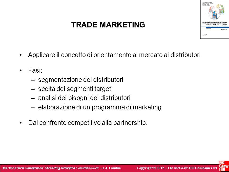 TRADE MARKETING Applicare il concetto di orientamento al mercato ai distributori. Fasi: segmentazione dei distributori.