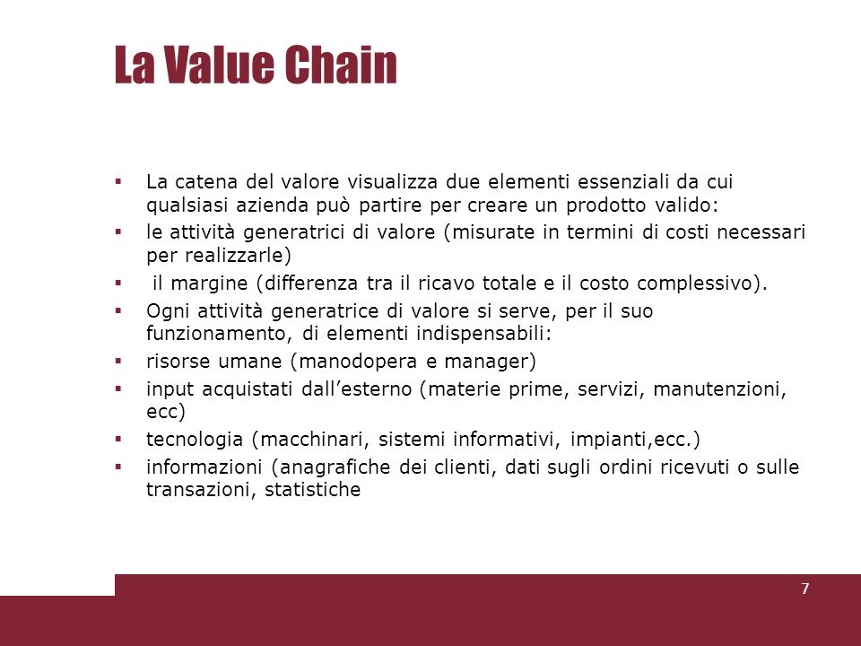 La Value ChainLa catena del valore visualizza due elementi essenziali da cui qualsiasi azienda può partire per creare un prodotto valido: