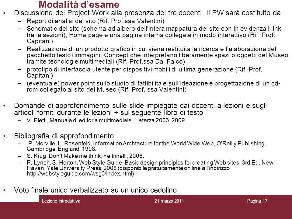 Modalità d'esame Discussione del Project Work alla presenza dei tre docenti. Il PW sarà costituito da.