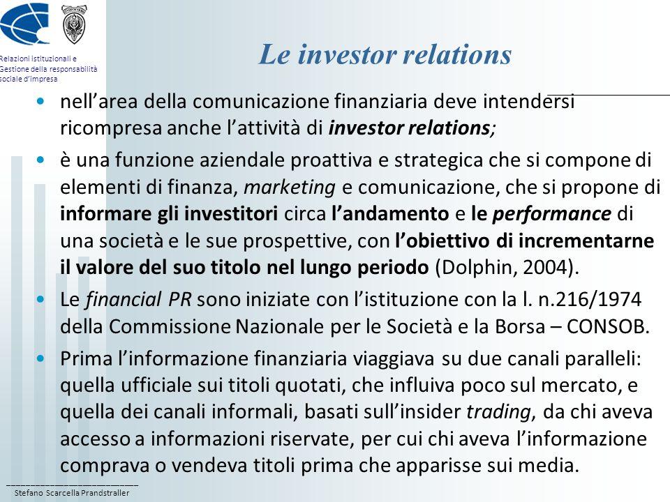Le investor relations nell'area della comunicazione finanziaria deve intendersi ricompresa anche l'attività di investor relations;
