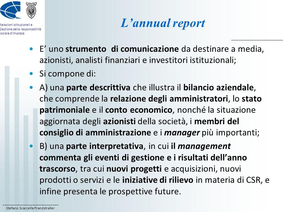 L'annual report E' uno strumento di comunicazione da destinare a media, azionisti, analisti finanziari e investitori istituzionali;