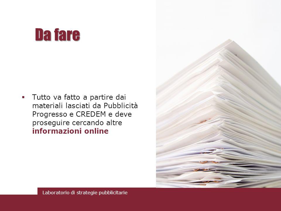 Da fare Tutto va fatto a partire dai materiali lasciati da Pubblicità Progresso e CREDEM e deve proseguire cercando altre informazioni online.