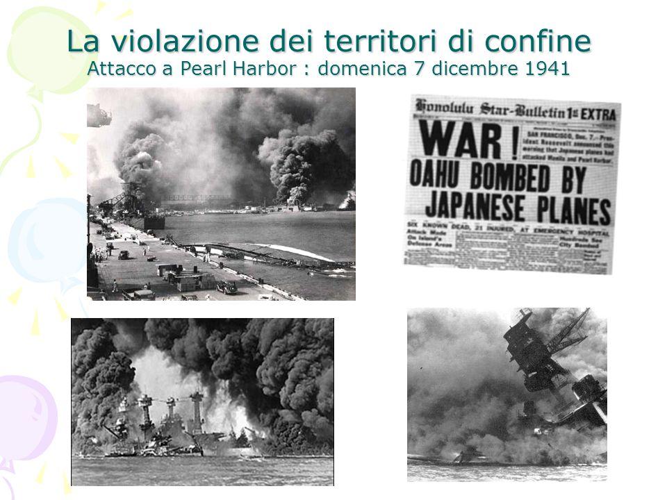 La violazione dei territori di confine Attacco a Pearl Harbor : domenica 7 dicembre 1941