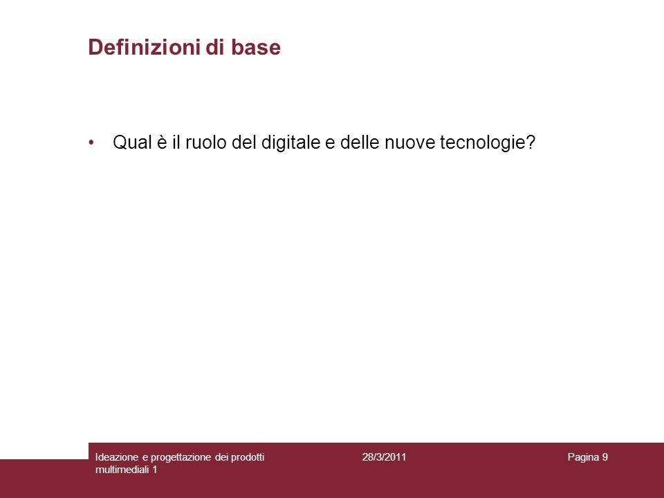 Definizioni di base Qual è il ruolo del digitale e delle nuove tecnologie Ideazione e progettazione dei prodotti multimediali 1.