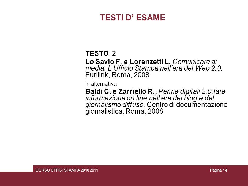 TESTI D' ESAME TESTO 2. Lo Savio F. e Lorenzetti L. Comunicare ai media: L'Ufficio Stampa nell'era del Web 2.0, Eurilink, Roma, 2008.