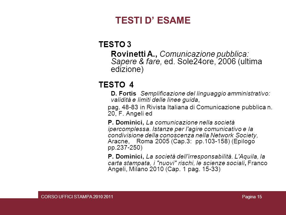 TESTI D' ESAME TESTO 3. Rovinetti A., Comunicazione pubblica: Sapere & fare, ed. Sole24ore, 2006 (ultima edizione)