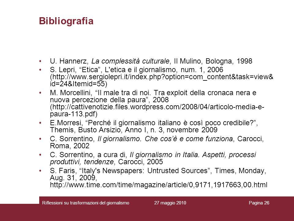 Bibliografia U. Hannerz, La complessità culturale, Il Mulino, Bologna, 1998.