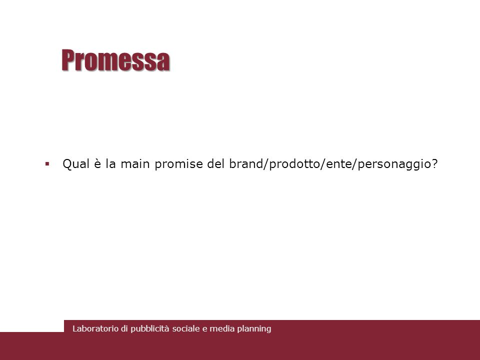 Promessa Qual è la main promise del brand/prodotto/ente/personaggio