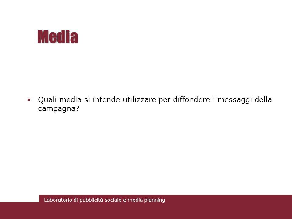 Media Quali media si intende utilizzare per diffondere i messaggi della campagna