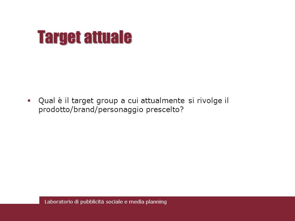 Target attuale Qual è il target group a cui attualmente si rivolge il prodotto/brand/personaggio prescelto