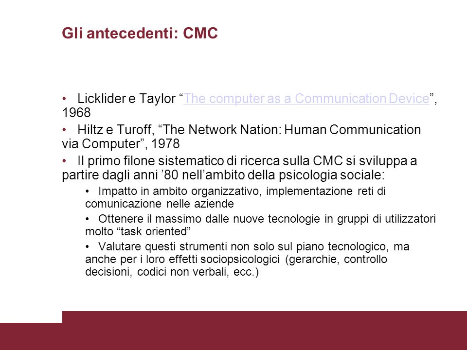 * * Gli antecedenti: CMC. Licklider e Taylor The computer as a Communication Device , 1968.