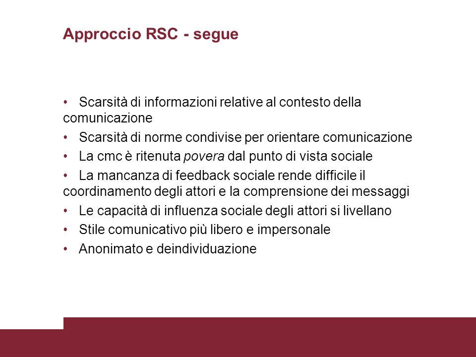 Approccio RSC - segue Scarsità di informazioni relative al contesto della comunicazione. Scarsità di norme condivise per orientare comunicazione.