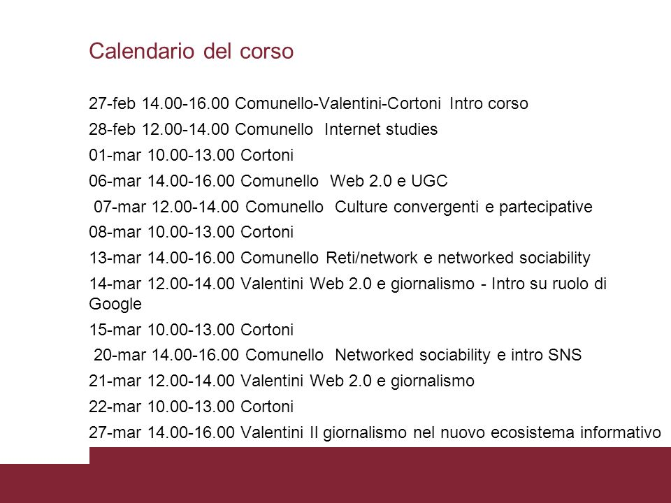 Calendario del corso 27-feb 14.00-16.00 Comunello-Valentini-Cortoni Intro corso. 28-feb 12.00-14.00 Comunello Internet studies.