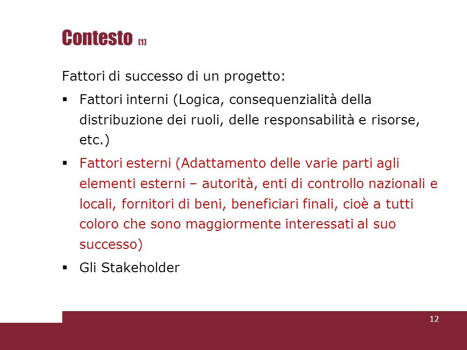 Contesto (1) Fattori di successo di un progetto: