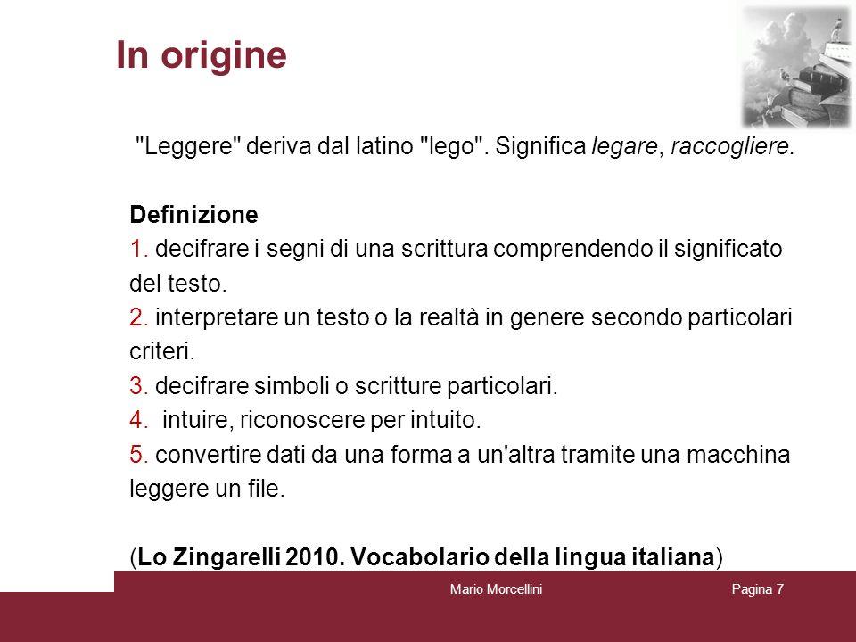 In origine Leggere deriva dal latino lego . Significa legare, raccogliere. Definizione.