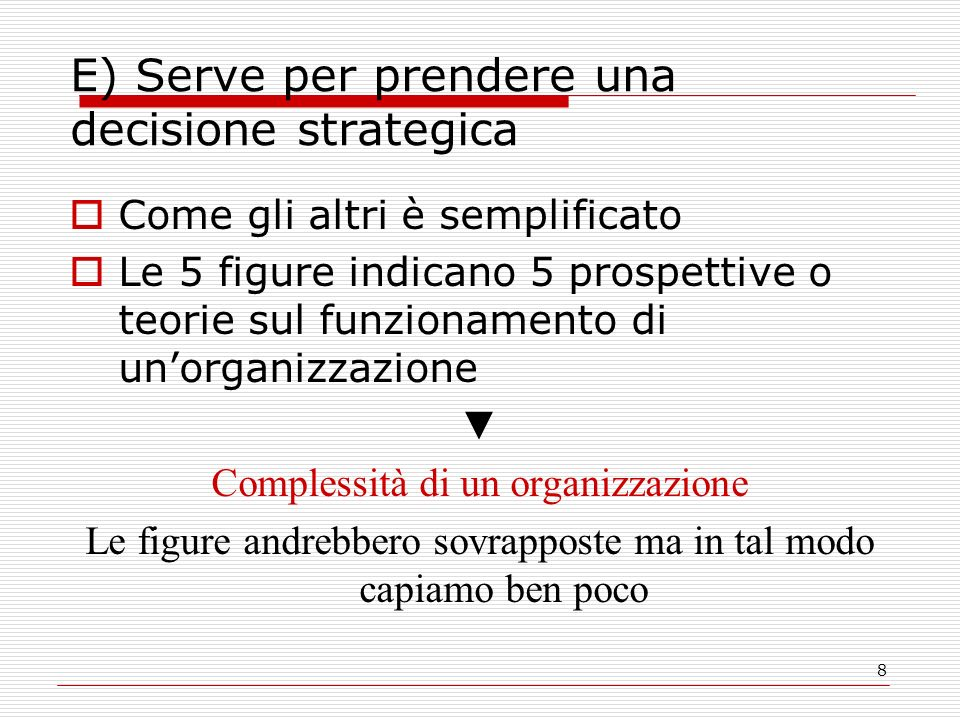 E) Serve per prendere una decisione strategica