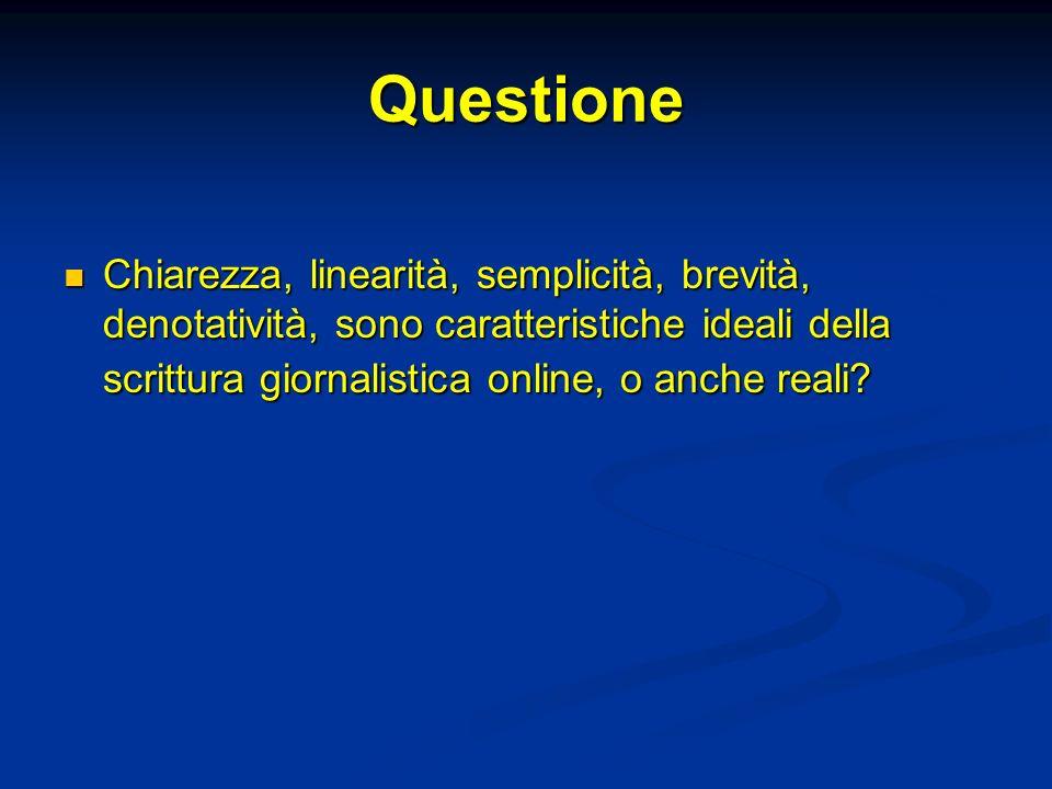 Questione Chiarezza, linearità, semplicità, brevità, denotatività, sono caratteristiche ideali della scrittura giornalistica online, o anche reali
