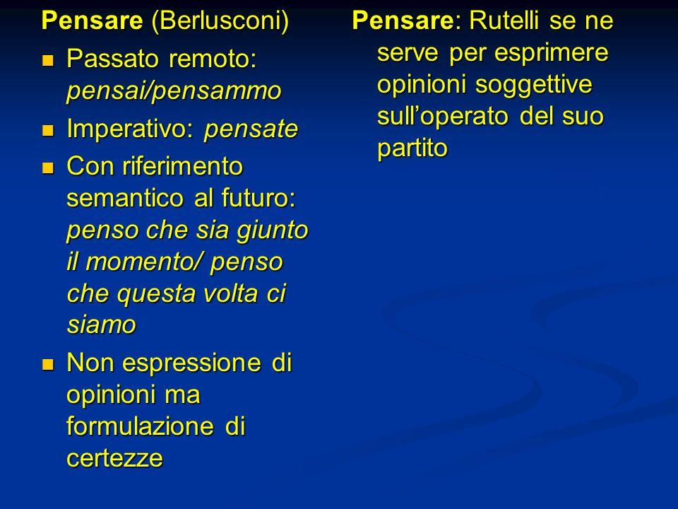 Pensare (Berlusconi) Passato remoto: pensai/pensammo. Imperativo: pensate.