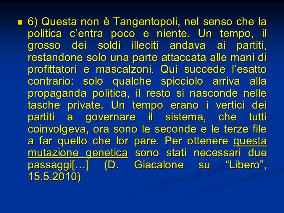 6) Questa non è Tangentopoli, nel senso che la politica c'entra poco e niente.