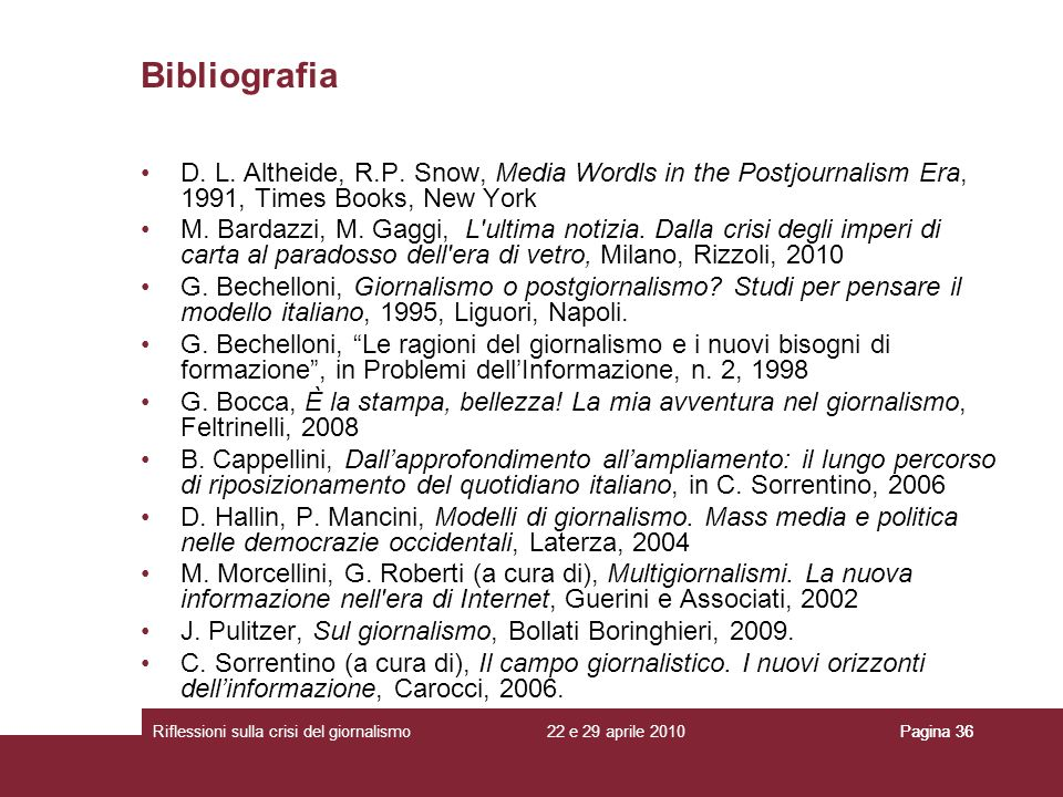 Bibliografia D. L. Altheide, R.P. Snow, Media Wordls in the Postjournalism Era, 1991, Times Books, New York.