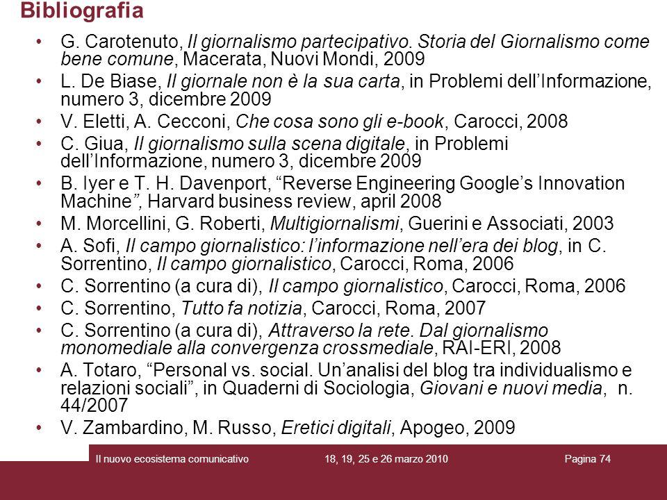 Bibliografia G. Carotenuto, Il giornalismo partecipativo. Storia del Giornalismo come bene comune, Macerata, Nuovi Mondi, 2009.