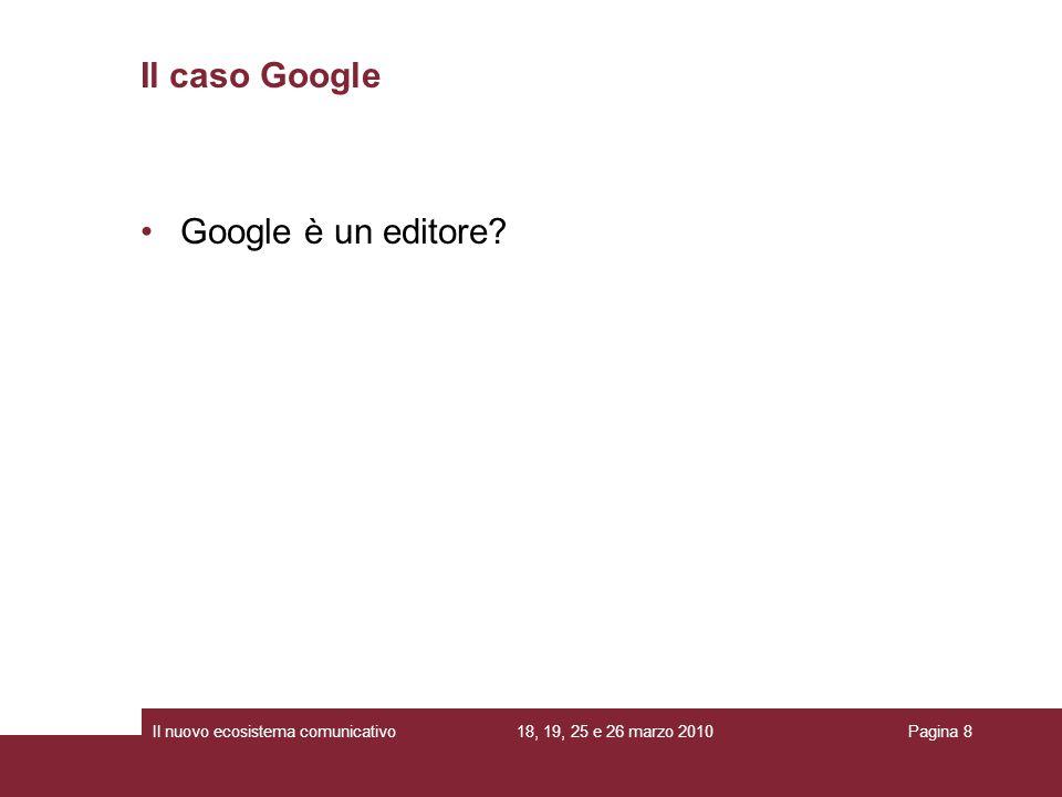 Il caso Google Google è un editore Il nuovo ecosistema comunicativo
