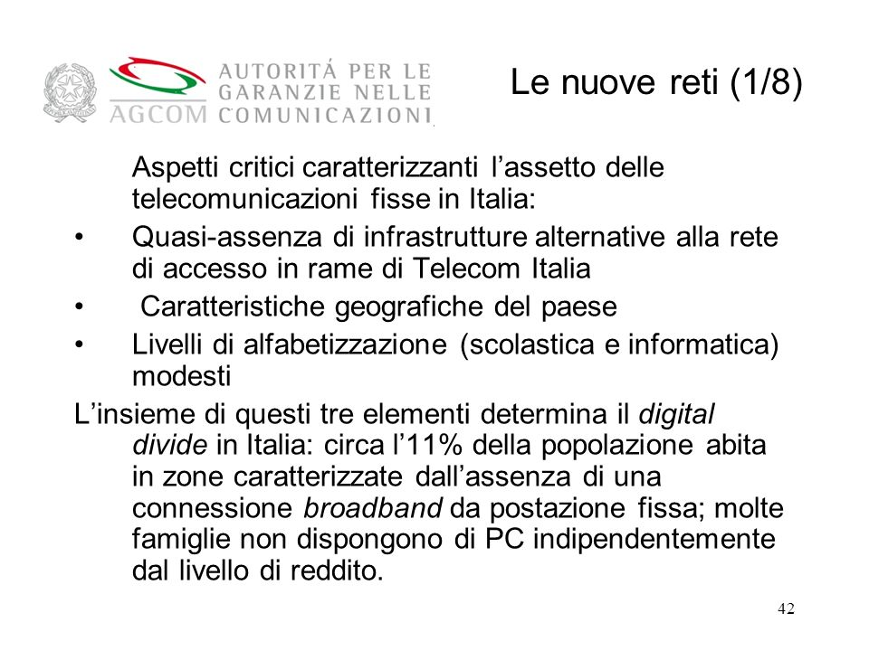 Le nuove reti (1/8) Aspetti critici caratterizzanti l'assetto delle telecomunicazioni fisse in Italia: