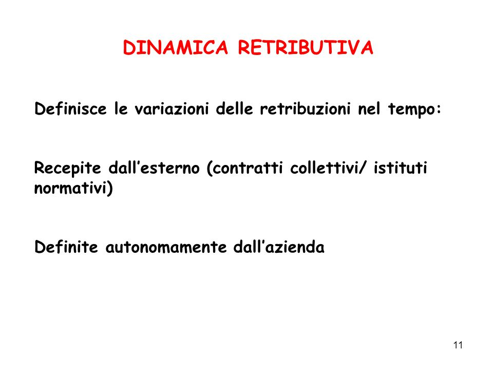 DINAMICA RETRIBUTIVA Definisce le variazioni delle retribuzioni nel tempo: Recepite dall'esterno (contratti collettivi/ istituti normativi)