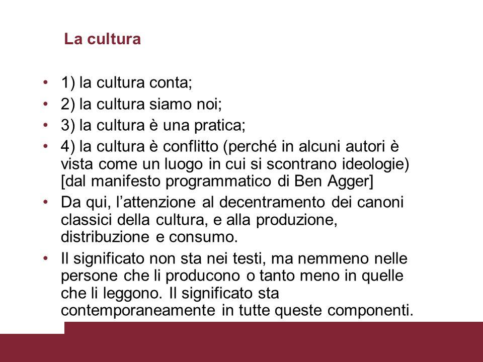 La cultura 1) la cultura conta; 2) la cultura siamo noi; 3) la cultura è una pratica;