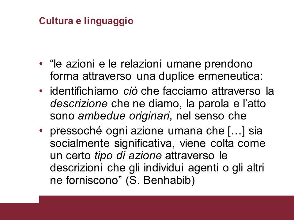 Cultura e linguaggio le azioni e le relazioni umane prendono forma attraverso una duplice ermeneutica: