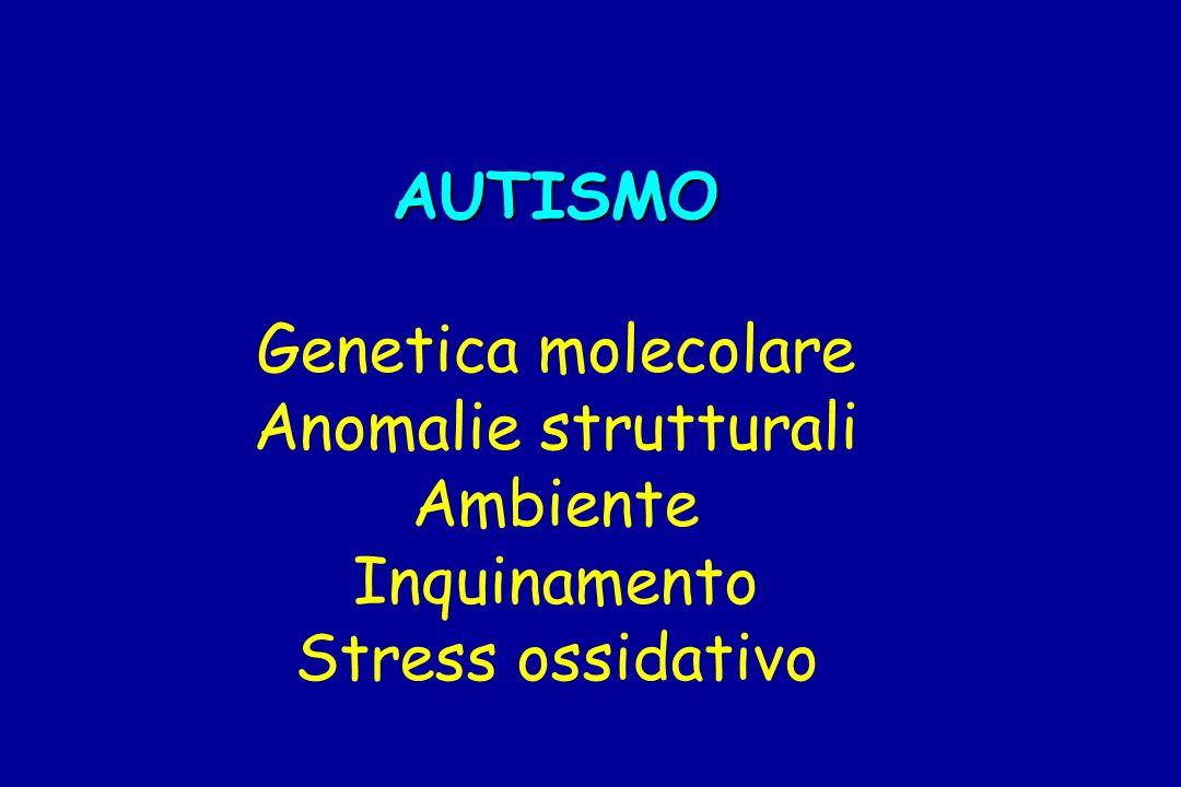 AUTISMO Genetica molecolare Anomalie strutturali Ambiente Inquinamento Stress ossidativo